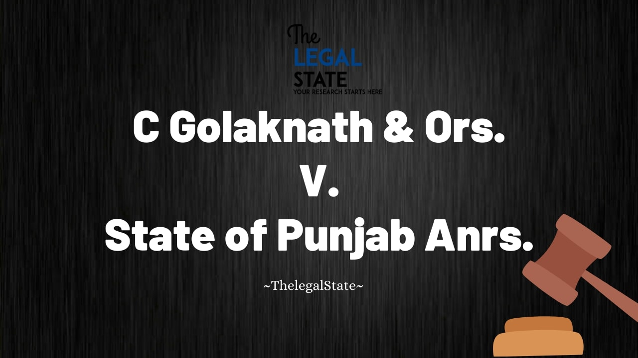 C Golaknath & Ors. vs.  State of Punjab Anrs. 1967