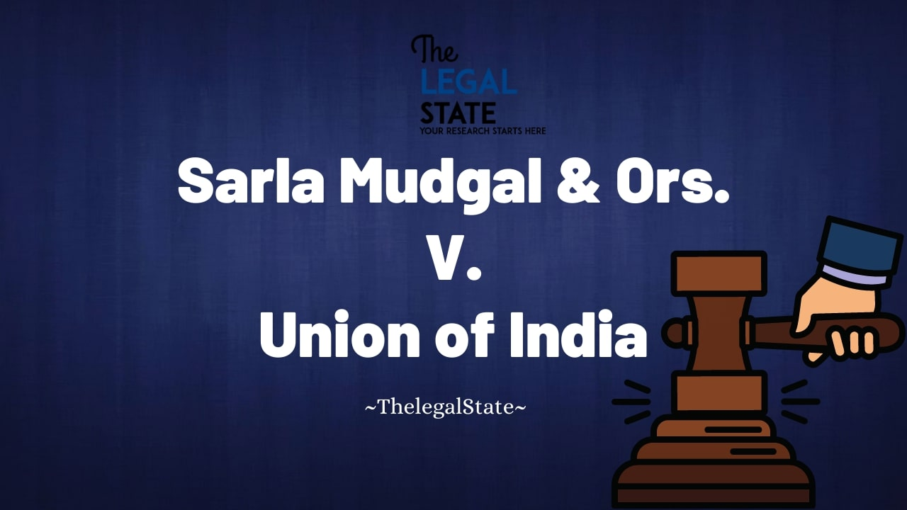 Sarla Mudgal and Ors. Vs. Union of India