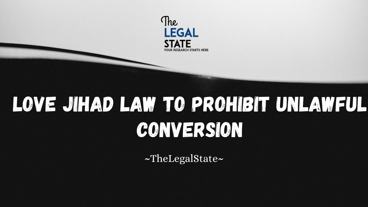 Love Jihad Law to Prohibit Unlawful Conversion