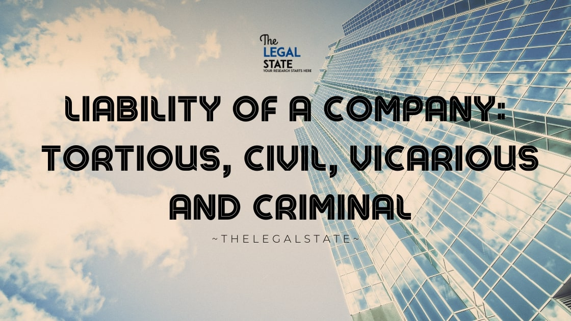Liability of a Company: Tortious, Civil, Vicarious and Criminal