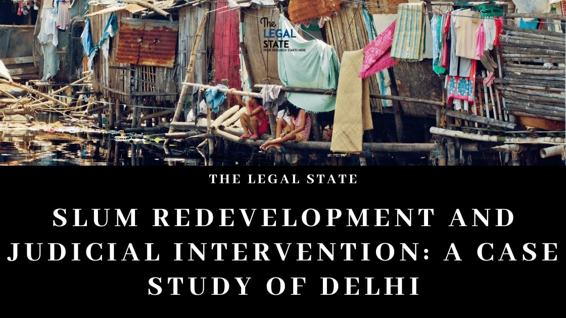 a case study of Delhi in context with slum redevelopment, Judicial intervention, and government policy.