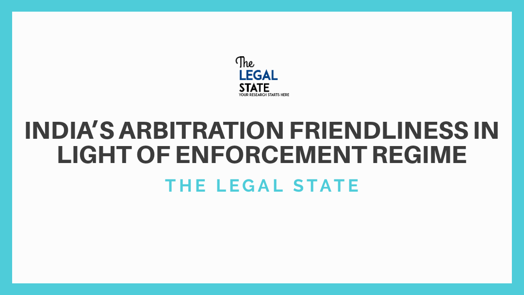INDIA's arbitration friendliness in light of the enforcement regime