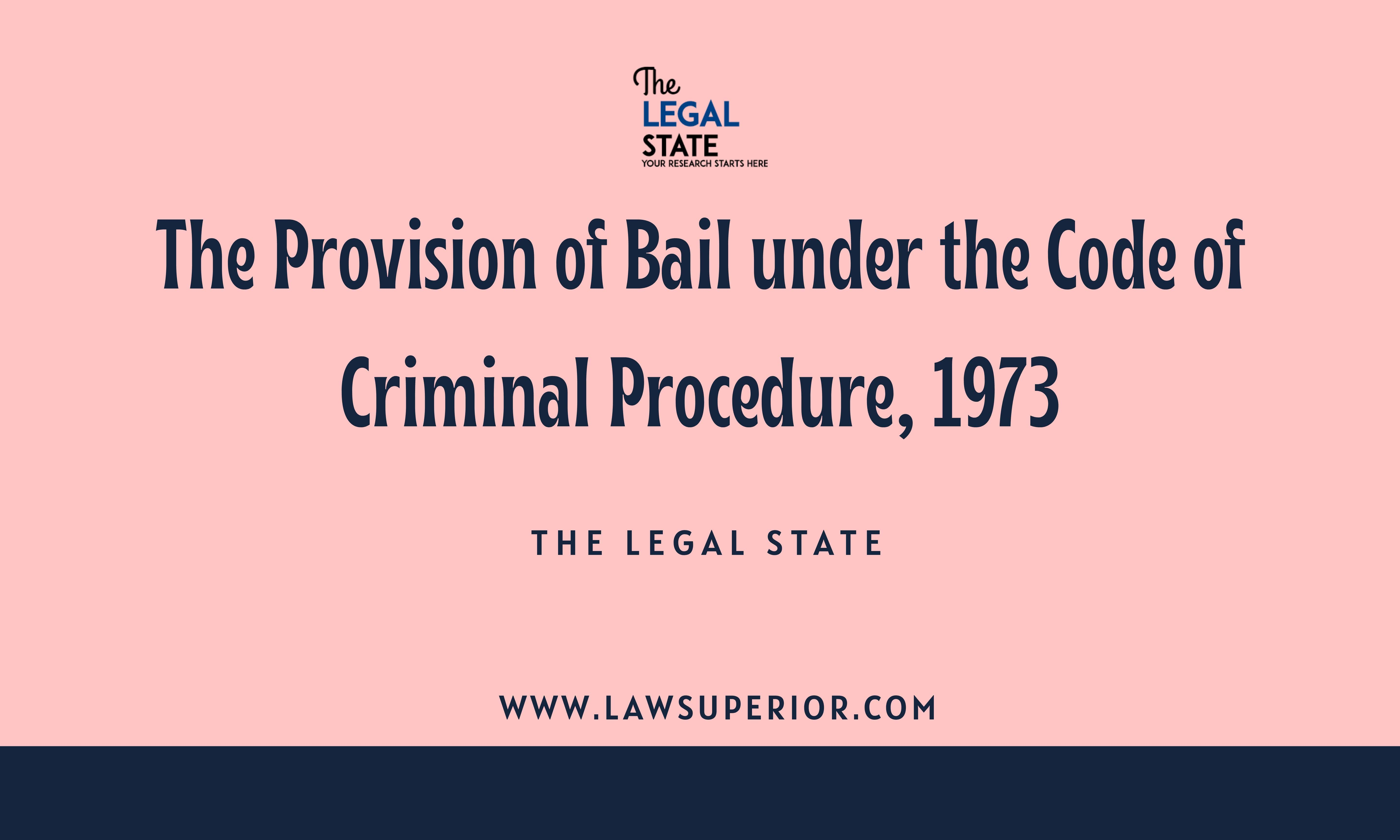 The Provision of Bail under the Code of Criminal Procedure, 1973