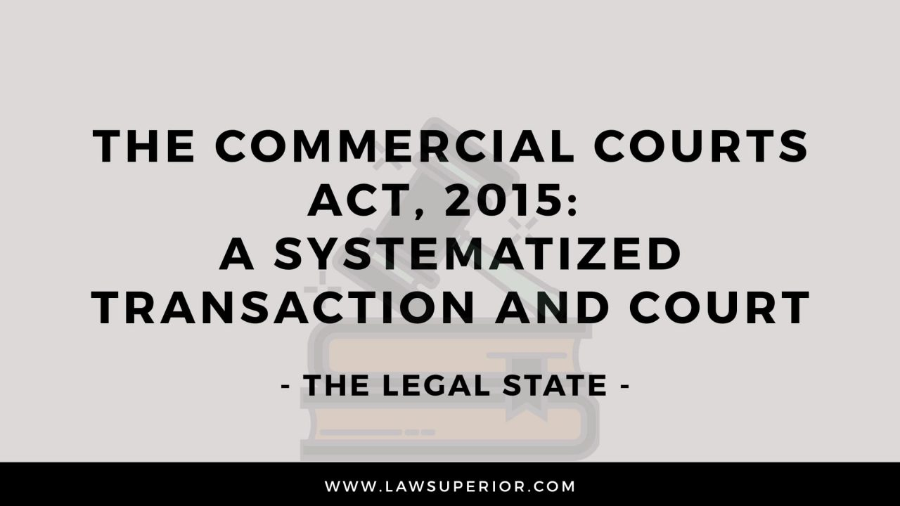 The Commercial courts act, 2015: A Systematized Transaction and Court