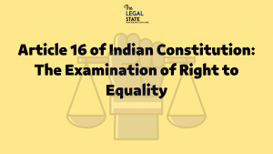 Article 16 of the Indian Constitution: The Examination of Right to Equality
